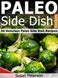 Paleo Side Dish Recipes - 30 Delicious Paleo Side Dish Recipes (Quick and Easy Paleo Recipes Book 8)