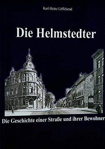 Die Helmstedter. Die Geschichte einer Straße und ihrer Bewohner.