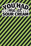 Notebook lined: You had me at sour cream