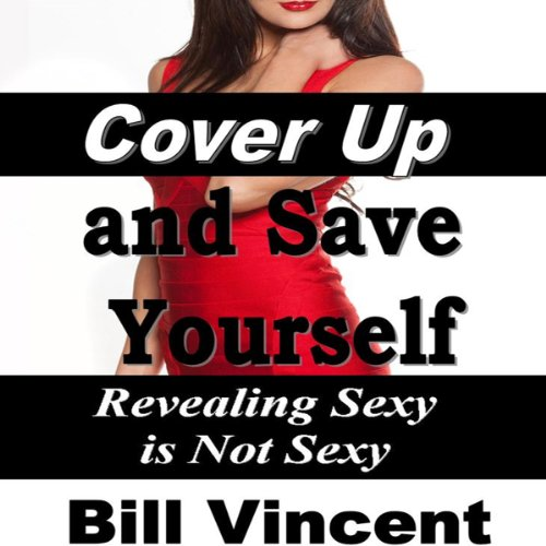 Cover Up and Save Yourself: Revealing Sexy is Not Sexy  By  cover art
