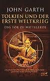 Tolkien und der Erste Weltkrieg: Das Tor zu Mittelerde - John Garth