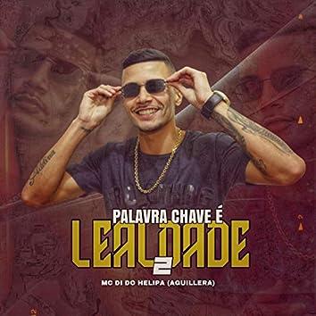 PALAVRA CHAVE É LEALDADE 2