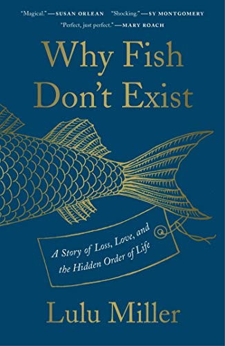 Why Fish Don't Exist: A Story of Loss, Love, and the Hidden Order of Life (English Edition)