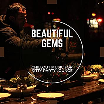 Beautiful Gems - Chillout Music For Kitty Party Lounge