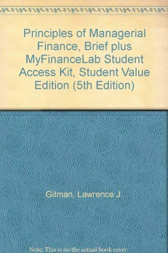 Principles of Managerial Finance, Brief Plus Myfinancelab Student Access Kit, Student Value Edition