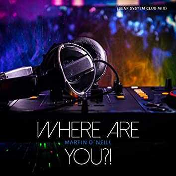 Where Are You?! (Bear System Club Mix)
