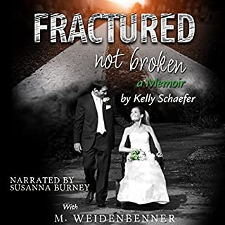 Fractured Not Broken                   By:                                                                                                                                 Kelly Schaefer,                                                                                        Michelle Weidenbenner                               Narrated by:                                                                                                                                 Susanna Burney                      Length: 9 hrs and 6 mins     24 ratings     Overall 4.7