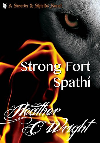 Strong Fort Spathí (Swords & Shields Book 1) by [Heather C Wright]