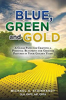 Blue, Green and Gold: A Clear Path for Crafting a Personal Blueprint for Greener Pastures in Your Golden Years by [Michael S.  Steinhardt]
