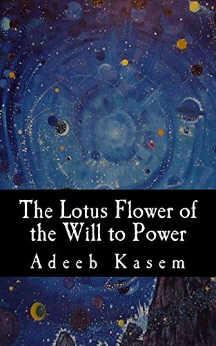 The Lotus Flower of the Will to Power: Or, The Lotus Flower of the Eternal Return