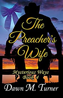 The Preacher's Wife (Mysterious Ways Book 4) by [Dawn M Turner]
