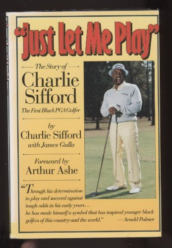 Just Let Me Play: The Story of Charlie Sifford, the First Black Pga Golfer