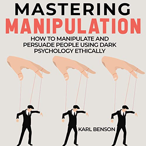Mastering Manipulation: How to Manipulate and Persuade People Using Dark Psychology Ethically                   By:                                                                                                                                 Karl Benson                               Narrated by:                                                                                                                                 Peter Prova                      Length: 1 hr and 59 mins     1 rating     Overall 1.0