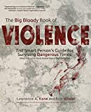 The Big Bloody Book of Violence: The Smart Person's Guide for Surviving Dangerous Times: What Everyone Must Know About Self-Defense