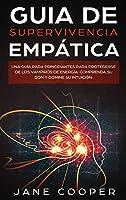 Guia de supervivencia empática: Una guía para principiantes para protegerse de los vampiros de energía: Comprenda su don y domine su intuición. Empath Survival Guide (Spanish version)