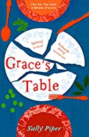 Grace's Table: Emotional and Moving Story of Food, Family and Friendship Around the Dinner Table