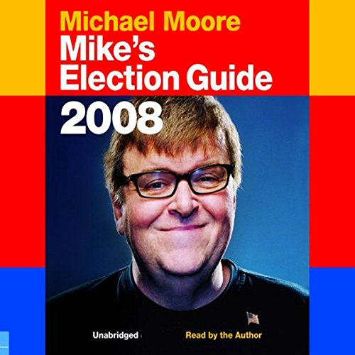 Mike's Election Guide 2008 audiobook cover art