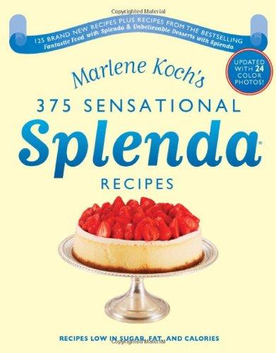 Marlene Koch's Sensational Splenda Recipes: Over 375 Recipes Low in Sugar, Fat, and Calories