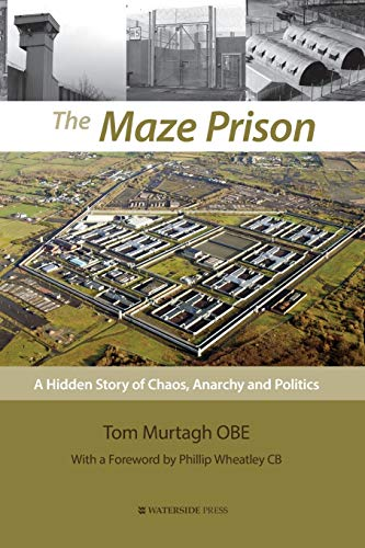 The Maze Prison: A Hidden Story of Chaos, Anarchy and Politics 🔥