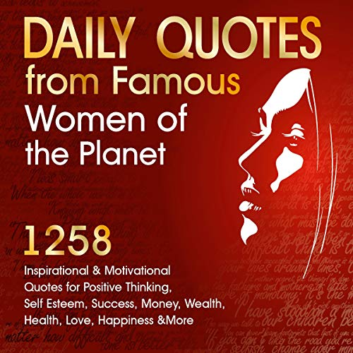 Daily Quotes from Famous Women of the Planet: 1258 Inspirational and Motivational Quotes for Positive Thinking, Self-Esteem, Success, Money, Wealth, Health, Love, Happiness & More audiobook cover art