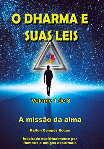 O DHARMA E SUAS LEIS - Volume 1: a missão da alma