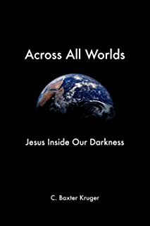 Across All Worlds: Jesus Inside Our Darkness