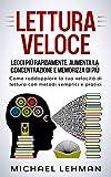 LETTURA VELOCE: Leggi più rapidamente, Aumenta la concentrazione e memorizza di più - Come raddoppiare la tua velocità di lettura con metodisemplici e pratici