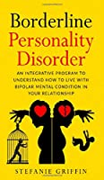Borderline Personality Disorde: An Integrative Program to Understand how to live with Bipolar Mental Condition in your RelationshipStefanie