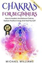 CHAKRAS: Chakras For Beginners – How to Awaken And Balance Chakras, Radiate..