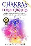 CHAKRAS: Chakras For Beginners - How to Awaken And Balance Chakras, Radiate Positive Energy And Heal Yourself (Chakra Meditation, Balance Chakras, Mudras, Chakras Yoga)