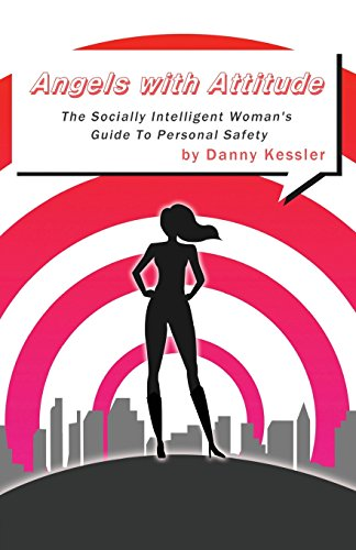 Angels with Attitude: The Socially Intelligent Womans Guide To Personal Safety