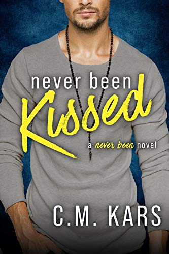 Never Been Kissed: A new adult next door romance (Never Been series Book 1) by [C.M. Kars]