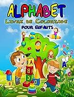 Alphabet Livre de Coloriage pour Enfants: Merveilleux livre de coloriage ABC pour enfants, garçons et filles, parfait livre d'activités sur l'alphabet pour les tout-petits, les enfants de maternelle et les enfants