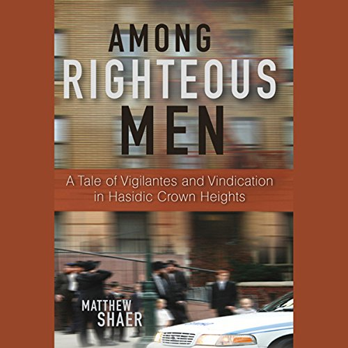 Among Righteous Men: A Tale of Vigilantes and Vindication in Hasidic Crown Heights audiobook cover art