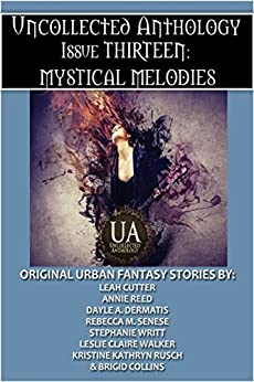 Mystical Melodies: A Collected Uncollected Anthology by [Brigid Collins, Kristine Kathryn Rusch, Dayle A. Dermatis, Leah Cutter, Stephanie Writt, Annie Reed, Leslie Claire Walker, Rebecca M. Senese]