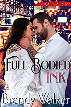 Full Bodied Ink: A Second Chance Romance (Caffeine & Ink Book 1) by [Brandy Walker]
