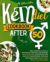 Keto Diet Cookbook After 50: The Complete Guide To Ketogenic Lifestyle For Seniors. 200 Keto Recipes For Weight Loss Fast, Cut Cholesterol, And Heal Your Body with 30-Day Keto Meal Plan included