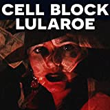 Cell Block Lularoe [Explicit]