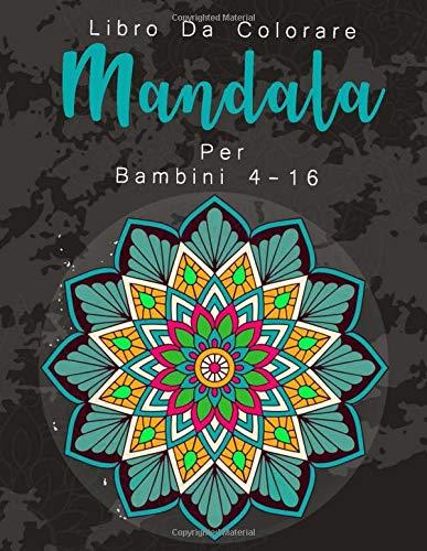 Libro da colorare Mandala per bambini 4-16: nuovo aggiornamento:Libro da mandala per adulti e banbini/Il regalo ideale contro lo stress per un ... per bambini/Libro da colorare per ragazze