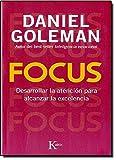 Focus: Desarrollar la atención para alcanzar la excelencia (Ensayo)