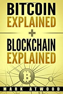 Bitcoin Explained + Blockchain Explained: (Two Books In One) (Blockchain Technology Explained)