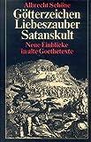 Götterzeichen, Liebeszauber, Satanskult. Neue Einblicke in alte Goethe-Texte.