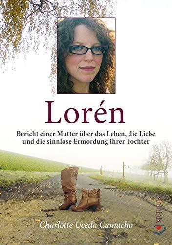 Lorén: Bericht einer Mutter über das Leben, die Liebe und die sinnlose Ermordung ihrer Tochter