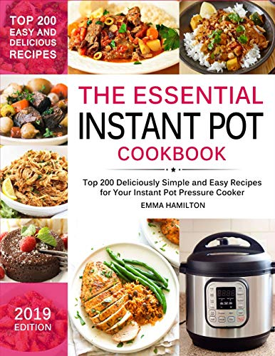 The Essential Instant Pot Cookbook: Top 200 Deliciously Simple and Easy Recipes for Your Instant Pot Pressure Cooker