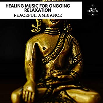 Healing Music For Ongoing Relaxation - Peaceful Ambiance