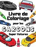 Super Voitures Livre de Coloriage Pour les Garçons: Voitures de sport et de luxe: Voitures de course pour les amateurs de voitures, garçons, filles, enfants et adultes (French Edition)