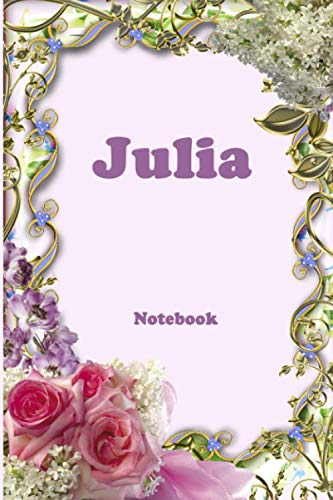 Julia: Personalized Notebook with Flowers and Custom Name & Cover . College Ruled Journal for Women and Girls