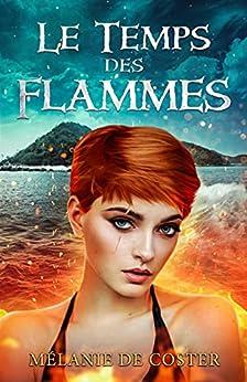 Le temps des flammes (Le Secret du vent t. 3) par [Mélanie De Coster]