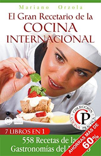 EL GRAN RECETARIO DE LA COCINA INTERNACIONAL : 558 recetas de las Gastronomías del Mundo (Cocina Práctica - Edición Premium)
