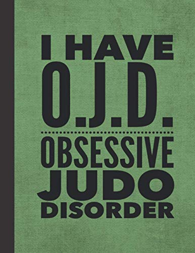 I Have OJD Obsessive Judo Disorder: Journal Notebook For Martial Arts Woman Man Girl Guy - Best Funny Sensei Instructor Teacher Student Gifts - Green Cover 8.5